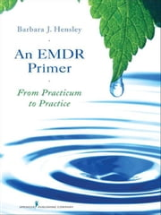 An EMDR Primer: From Practicum to Practice ebook by Hensley, Barbara, EdD