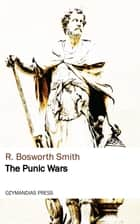 The Punic Wars ebook by R. Bosworth Smith