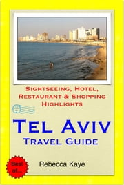Tel Aviv, Israel Travel Guide - Sightseeing, Hotel, Restaurant & Shopping Highlights (Illustrated) ebook by Rebecca Kaye