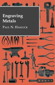 Engraving Metals ebook by Paul N. Hasluck