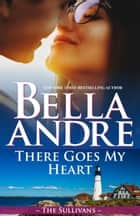 There Goes My Heart (Maine Sullivans 2) ekitaplar by Bella Andre