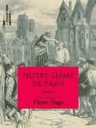Notre-Dame de Paris - Tome I eBook by Victor Hugo