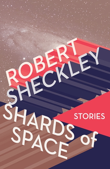 Shards of Space - Stories ebook by Robert Sheckley