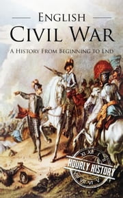 English Civil War: A History From Beginning to End ebook by Kobo.Web.Store.Products.Fields.ContributorFieldViewModel