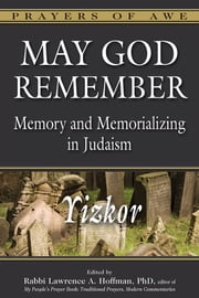 May God Remember - Memory and Memorializing in Judaism—Yizkor ebook by Rabbi Andrew Goldstein, PhD, Dr. Marc Zvi Brettler,...