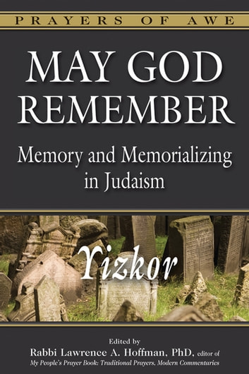 May God Remember - Memory and Memorializing in Judaism—Yizkor ebook by Yoram Bitton,Dr. Annette M. Boeckler,Dr. Marc Zvi Brettler,Rabbi Lawrence A. Englander, DHL,Rabbi Edward Feinstein,Rabbi Solomon B. Freehof, PhD,Dr. Eric L. Friedland,Rabbi Shoshana Boyd Gelfand,Rabbi Edwin Goldberg, DHL,Rabbi Andrew Goldstein, PhD,Dr. Joel M. Hoffman, PhD,Rabbi Walter Homolka, PhD, DHL,Rabbi Delphine Horvilleur,Rabbi Karyn D. Kedar,Rabbi Daniel Landes,Catherine Madsen,Rabbi Jonathan Magonet, PhD,Rabbi Dalia Marx, PhD,Rabbi Charles H. Middleburgh, PhD,Rabbi Jay Henry Moses,Rabbi Aaron D. Panken, PhD,Rabbi Jakob J. Petuchowski, PhD,Rabbi Jack Riemer,Rabbi Sandy Eisenberg Sasso,Rabbi David Stern,Rabbi David A. Teutsch, PhD,Rabbi Margaret Moers Wenig, DD,Dr. Ron Wolfson,Rabbi Daniel G. Zemel,Dr. Wendy Zierler,Rabbi Lawrence A. Hoffman, PhD