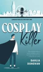 Cosplay Killer - London Podcast Mystery Series, #1 ebook by Dahlia Donovan