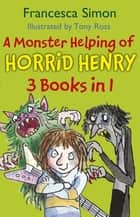 A Monster Helping of Horrid Henry 3-in-1 - Horrid Henry Rocks/Zombie Vampire/Monster Movie ebook by Francesca Simon, Tony Ross