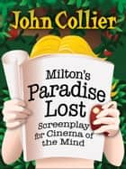 Miltons Paradise Lost - Screenplay for Cinema of the Mind ebook by John Collier