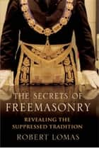 The Secrets of Freemasonry - Revealing the suppressed tradition ekitaplar by Dr Robert Lomas, Dr Robert Lomas