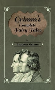 Grimm's Complete Fairy Tales ebook by Brothers Grimm, Hugh Fraser, G. Burrows
