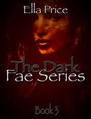 The Dark Fae Series: Book 3 - The Dark Fae Series, #3 ebook by Ella Price