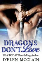 Dragons Don't Love ebook by D'Elen McClain