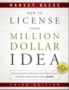 How to License Your Million Dollar Idea ebook by Harvey Reese