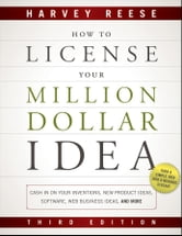 How to License Your Million Dollar Idea - Cash In On Your Inventions, New Product Ideas, Software, Web Business Ideas, And More ebook by Harvey Reese