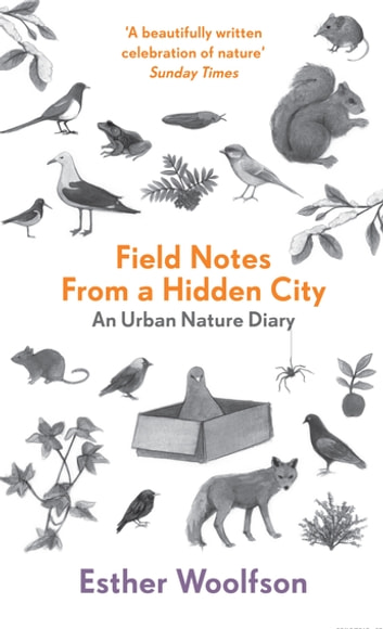 Field Notes From a Hidden City - An Urban Nature Diary ebook by Esther Woolfson