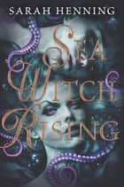 Sea Witch Rising eBook by Sarah Henning