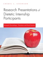 Research Presentations of Dietetic Internship Participants - Research Proceedings - Nutrition and Food Section ebook by Cheryl L.  Atkinson