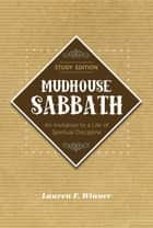 Mudhouse Sabbath - An Invitation to a Life of Spiritual Discipline - Study Edition ebook by Lauren F. Winner