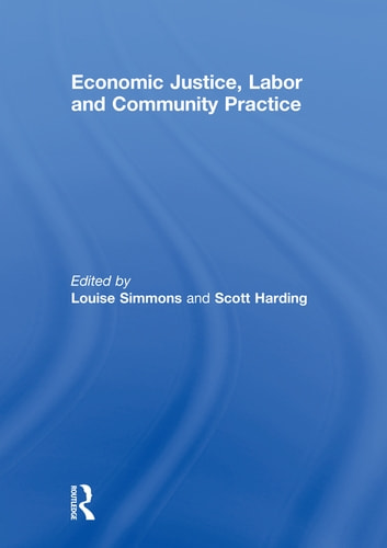 Economic Justice, Labor and Community Practice ebook by