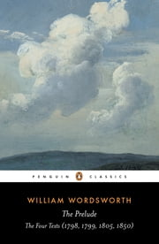 The Prelude - The Four Texts (1798, 1799, 1805, 1850) ebook by William Wordsworth