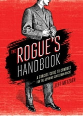 Rogue's Handbook - A Concise Guide to Conduct for the Aspiring Gentleman Rogue ebook by Jeff Metzger