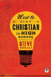 How to Stay Christian in High School ebook by Steven Gerali