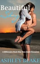 Beautiful Sky - A Billionaire Rock Star New Adult Romance ebook by Ashley Blake