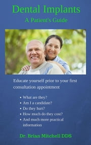 Dental Implants A Patient's Guide ebook by Brian Mitchell