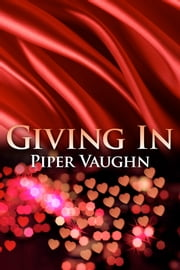 Giving In ebook by Piper Vaughn
