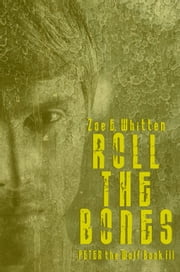 Roll the Bones (Peter the Wolf, Book 3) ebook by Zoe E. Whitten