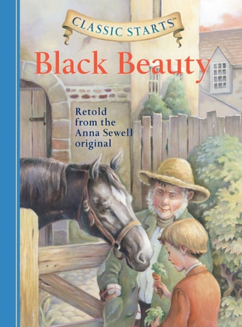 Classic Starts®: Black Beauty ebook by Anna Sewell,Lisa Church,Arthur Pober, Ed.D