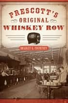 Prescott's Original Whiskey Row ebook by Bradley G. Courtney