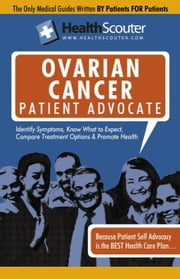 HealthScouter Ovarian Cancer Patient Advocate: Ovarian Cancer Symptoms and Signs of Ovarian Cancer ebook by Robinson, Katrina