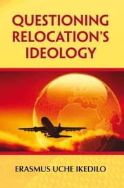 Questioning Relocation's Ideology ebook by Erasmus Uche Ikedilo