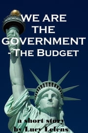 We Are the Government: the Budget ebook by Lucy Lelens