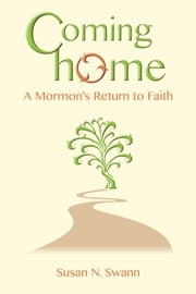 Coming Home: A Mormon's Return to Faith ebook by Susan  N. Swann