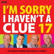 I'm Sorry I Haven't A Clue 17 - The Award-Winning BBC Radio 4 Comedy audiobook by BBC