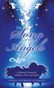 The Song of the Angels - A Musical Drama for Children, Teens and Adults ebook by Linda Stewart Schmitz