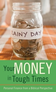 Your Money in Tough Times - Personal Finance from a Biblical Perspective ebook by Mahlon L. Hetrick
