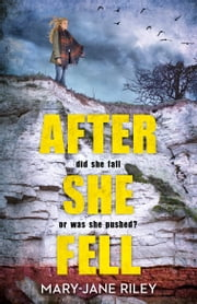 After She Fell: A haunting psychological thriller with a shocking twist (Alex Devlin, Book 2) ebook by Mary-Jane Riley