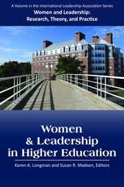 Women and Leadership in Higher Education ebook by Longman, Karen A.