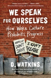 We Speak for Ourselves - How Woke Culture Prohibits Progress ebook by D. Watkins