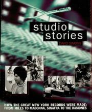 Studio Stories - How the Great New York Records Were Made: From Miles to Madonna, Sinatra to The Ramones ebook by Dave Simons