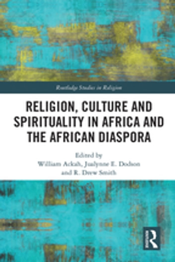 Religion, Culture and Spirituality in Africa and the African Diaspora ebook by