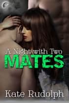 A Night with Two Mates ebook by Kate Rudolph