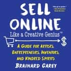 Sell Online Like a Creative Genius - A Guide for Artists, Entrepreneurs, Inventors, and Kindred Spirits ebook by