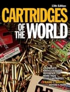 Cartridges of the World - A Complete Illustrated Reference for More Than 1,500 Cartridges ebook by Richard A. Mann
