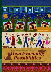 Heartwarming Possibilities - 4 Quilt Projects to Celebrate Family & Friends ebook by Lynda Milligan,Nancy Smith