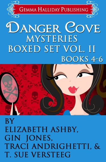 Danger Cove Mysteries Boxed Set Vol. II (Books 4-6) ebook by Elizabeth Ashby,Gin Jones,Traci Andrighetti,T. Sue VerSteeg